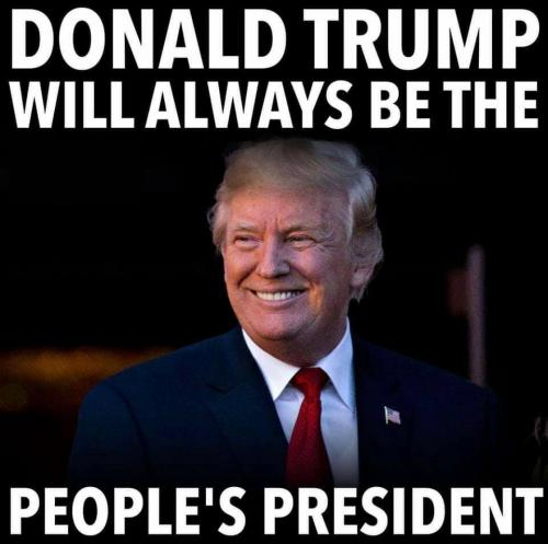 Donald J Trump will always be the People's President
